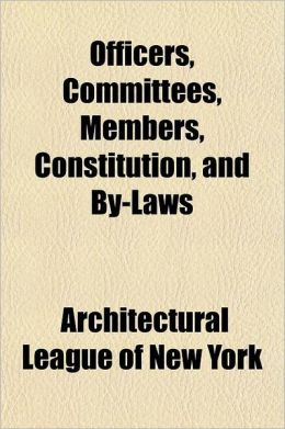 Officers, Committees, Members, Constitution, and By-Laws