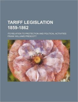Tariff Legislation 1859-1862; Its Relation to Protection and Political Activities