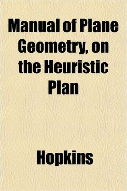 Manual of Plane Geometry, on the Heuristic Plan