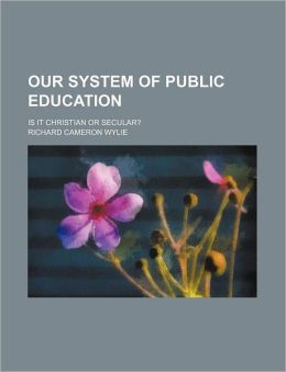 Our System of Public Education; Is It Christian or Secular?