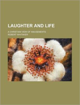 Laughter and Life; A Christian View of Amusements