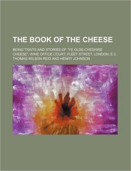 The Book of the Cheese; Being Traits and Stories of