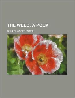 The Weed; A Poem
