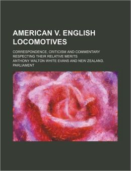 American V. English Locomotives; Correspondence, Criticism and Commentary Respecting Their Relative Merits