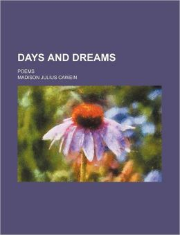 Days And Dreams: Poems... Madison Julius Cawein