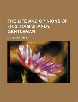 The Life And Opinions Of Tristram Shandy, Gentleman (Volume 1-2)