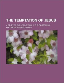 The Temptation of Jesus; A Study of Our Lord's Trial in the Wilderness