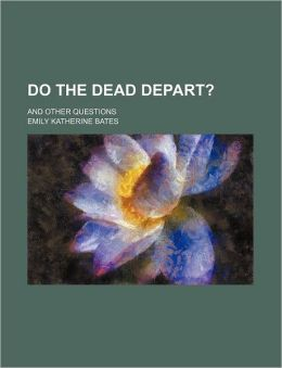 Do the Dead Depart?; And Other Questions