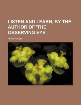 Listen and Learn, by the Author of 'The Observing Eye'.