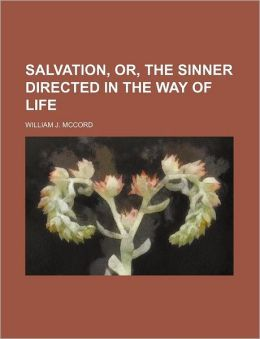 Salvation, Or, The Sinner Directed In The Way Of Life