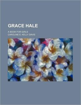 Grace Hale; A Book for Girls