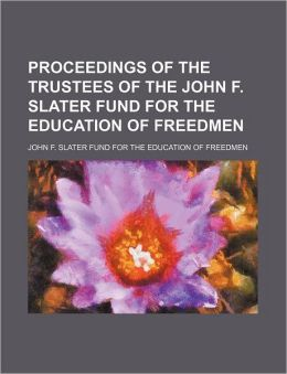 Proceedings of the Trustees of the John F. Slater Fund for the Education of Freedmen