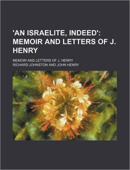 'An Israelite, Indeed'; Memoir and Letters of J. Henry. Memoir and Letters of J. Henry
