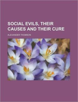 Social Evils, Their Causes and Their Cure