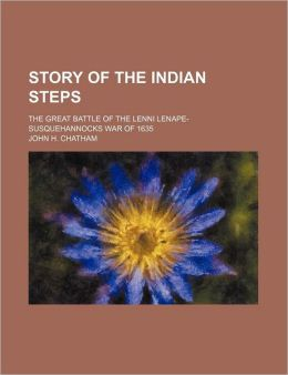 Story of the Indian Steps; The Great Battle of the Lenni Lenape-Susquehannocks War of 1635