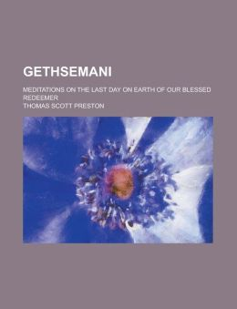 Gethsemani; Meditations on the Last Day on Earth of Our Blessed Redeemer