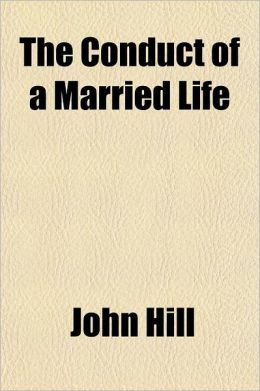 The Conduct of a Married Life; Laid Down in a Series of Letters,
