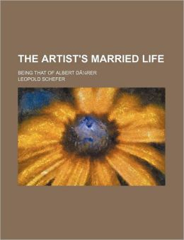 The Artist's Married Life; Being That of Albert D Rer