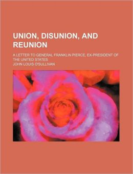 Union, Disunion, and Reunion; A Letter to General Franklin Pierce, Ex-President of the United States