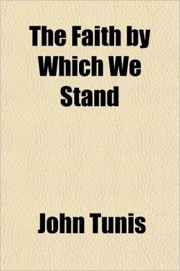 The Faith by Which We Stand; Sermons