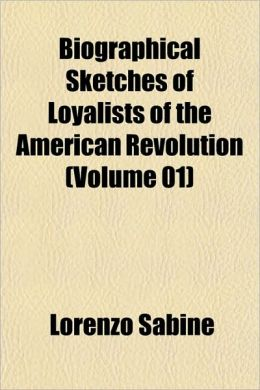 Biographical Sketches Of Loyalists Of The American Revolution (Volume 01)