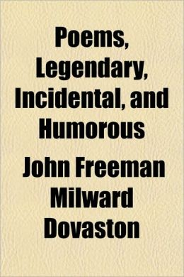 Poems, Legendary, Incidental, and Humorous