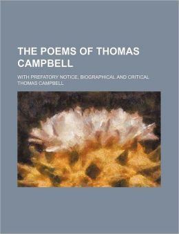 The Poems of Thomas Campbell; With Prefatory Notice, Biographical and Critical
