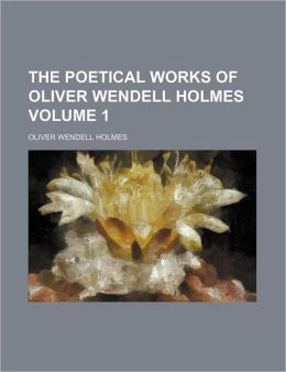 The Poetical Works Of Oliver Wendell Holmes (Volume 1)