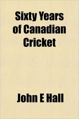 Sixty Years of Canadian Cricket