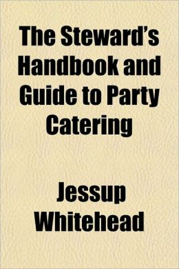 The Steward's Handbook and Guide to Party Catering the Steward's Handbook and Guide to Party Catering