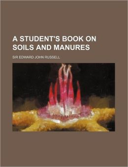 A Student's Book on Soils and Manures