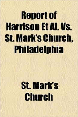 Report of Harrison et al. vs. St. Mark's Church, Philadelphia