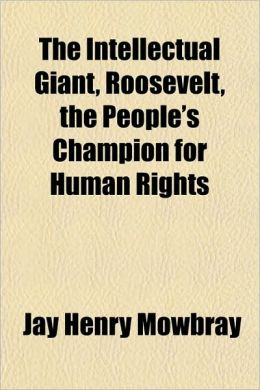 The Intellectual Giant, Roosevelt, the People's Champion for Human Rights