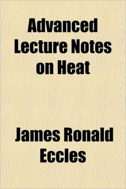 Advanced Lecture Notes on Heat