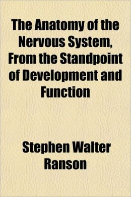 The Anatomy of the Nervous System, from the Standpoint of Development and Function