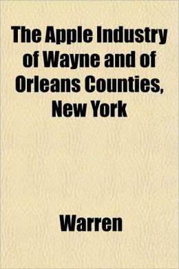 The Apple Industry of Wayne and of Orleans Counties, New York