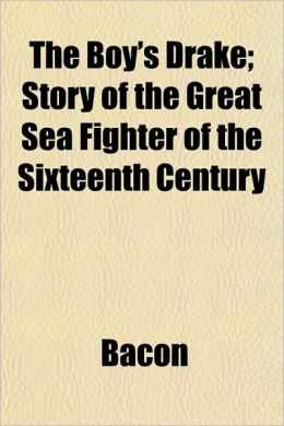 The Boy's Drake; Story of the Great Sea Fighter of the Sixteenth Century