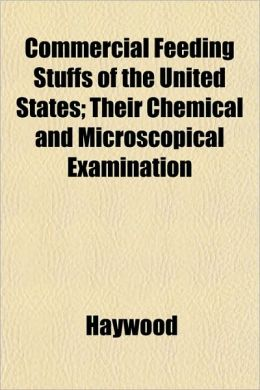 Commercial Feeding Stuffs of the United States; Their Chemical and Microscopical Examination