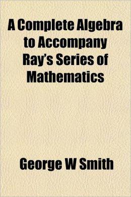 A Complete Algebra to Accompany Ray's Series of Mathematics