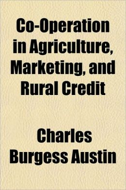 Co-Operation in Agriculture, Marketing, and Rural Credit
