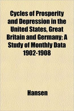 Cycles of Prosperity and Depression in the United States, Great Britain and Germany; A Study of Monthly Data 1902-1908