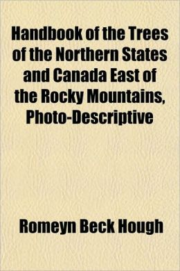 Handbook of the Trees of the Northern States and Canada East of the Rocky Mountains, Photo-Descriptive