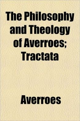 The Philosophy and Theology of Averroes; Tractata