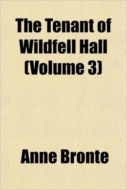 The Tenant Of Wildfell Hall (Volume 3)