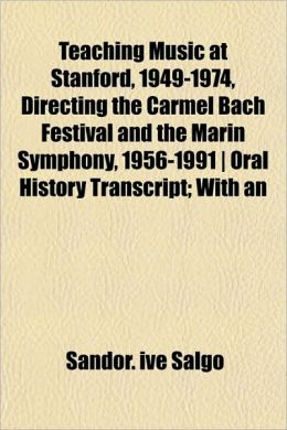 Teaching Music at Stanford, 1949-1974, Directing the Carmel Bach Festival and the Marin Symphony, 1956-1991, Oral History Transcript