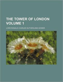 The Tower of London Volume 1