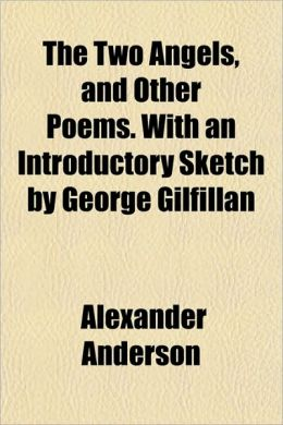 The Two Angels, and Other Poems with an Introductory Sketch by George Gilfillan