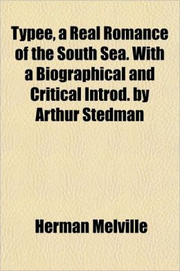 Typee: A Real Romance of the South Seas. with a Biographical and Critical Introd. by Arthur Stedman