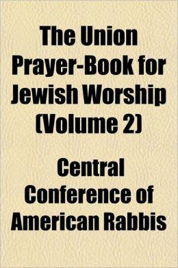 The Union Prayer-Book for Jewish Worship (Volume 2)