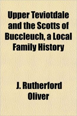 Upper Teviotdale and the Scotts of Buccleuch, a Local Family History